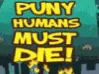 Puny Humans Must Die Hacked
