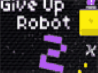 Give Up Robot 2 Hacked